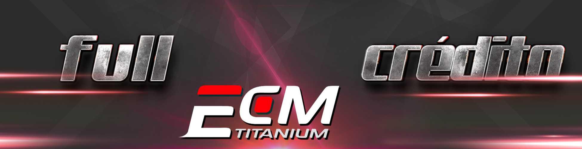 Ecm Titanium Versão Full ou Crédito?